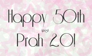 Happy 50th post, Prah 2.0!