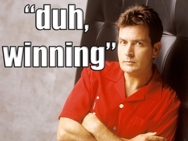 Charlie Sheen, duh, winning